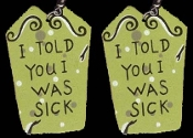 Funny Gothic TOMBSTONE ''I Told You I Was Sick'' EARRINGS - Wood Halloween Cemetery Graveyard - Over-the-Hill Novelty Retirement Costume Jewelry -GREEN